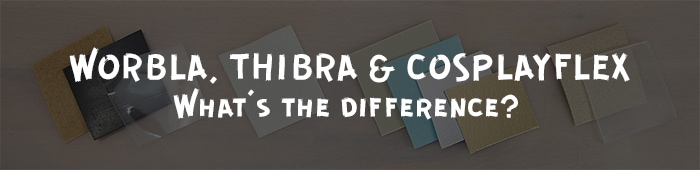 Worbla, Thibra, Cosplayflex. What's the difference?